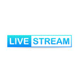 live stream label on white background vector image vector image