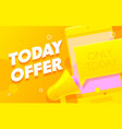 today offer banner with loudspeaker for business vector image vector image