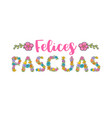 felices pascuas spanish easter greeting flower vector image