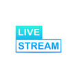 live stream icon on white background vector image vector image