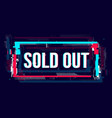 glitch sold out banner abstract rectangle shape vector image vector image