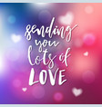 sending you lots of love - calligraphy for vector image vector image