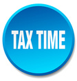 tax time blue round flat isolated push button vector image vector image
