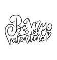 be my valentine - lettering headline valentine s vector image