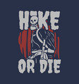 t shirt design hike or die with hiking skeleton vector image vector image