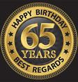 65 years happy birthday best regards gold label vector image vector image
