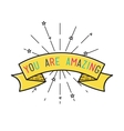 You are amasing Inspirational vector image vector image