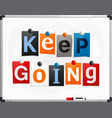 keep going made from newspaper letters vector image vector image