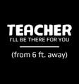 teacher from 6 ft away vector image vector image