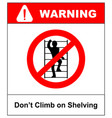 do not climb on shelving sign prohibition sign in vector image vector image