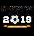 happy new year 2019 with football ball and vector image vector image