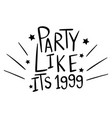english phrase for party like its 1999 vector image vector image