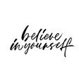 believe in yourself ink pen calligraphy