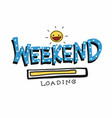 hello weekend loading word and cute sun smile vector image vector image