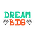 hand-drawn lettering with diamonds - dream big vector image vector image