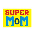 bright poster with hand-drawn frase - super mom vector image vector image