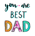 you are the best dad vector image