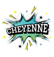 cheyenne comic text in pop art style vector image vector image