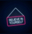neon sign believe in yourself inscription on vector image vector image
