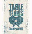 table tennis championship vintage grunge poster vector image vector image