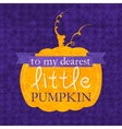 To my dearest little pumpkin Halloween phrase vector image