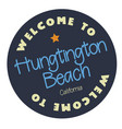 welcome to hungtington beach california vector image