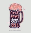 good people drink good beer mug with foam vector image vector image