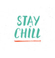 stay chill lettering handwritten sign hand drawn vector image