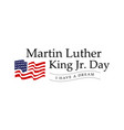 martin luther king jr day with text i have a vector image vector image