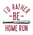 image description id rather be home run vector image vector image