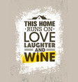 this home runs on love laughter and wine vector image vector image