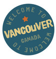 welcome to vancouver canada vector image