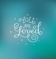 You are loved vector image