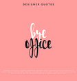 Bye office inscription Hand drawn calligraphy vector image vector image