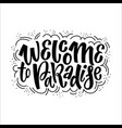 weclome to paradise hand drawn lettering vector image vector image