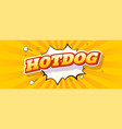hot dog vintage banner text written on comic vector image