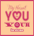 my heart in you but your within stone quote vector image