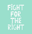 fight for right hand drawn t-shirt print vector image vector image