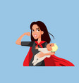 super mom holding newborn bawearing a cape vector image vector image