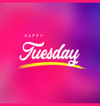 happy tuesday life quote with modern background vector image vector image