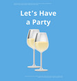 lets have party poster two wineglasses white wine vector image vector image