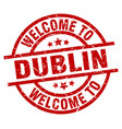welcome to dublin red stamp vector image vector image