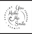 you make me smile lettering letter of vector image vector image