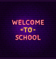 welcome to school text neon label vector image vector image