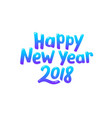 happy new year 2018 typography vector image vector image