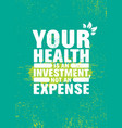 your health is an investment inspiring typography vector image vector image