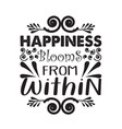 motivation quote good for print happiness blooms vector image vector image