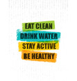 eat clean drink water stay active be healthy vector image vector image