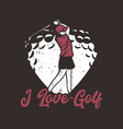 t shirt design i love golf with golfer woman vector image vector image