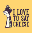 t-shirt design slogan typography i love to say vector image